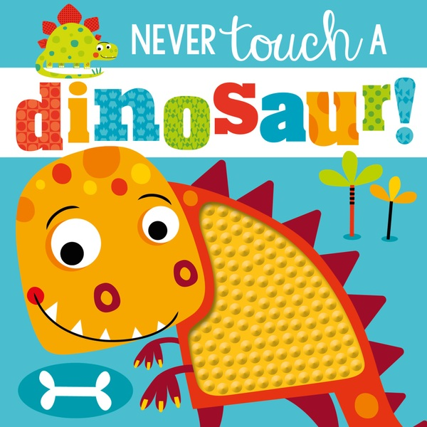 Never Touch a Dinosaur! Touch and Feel Book
