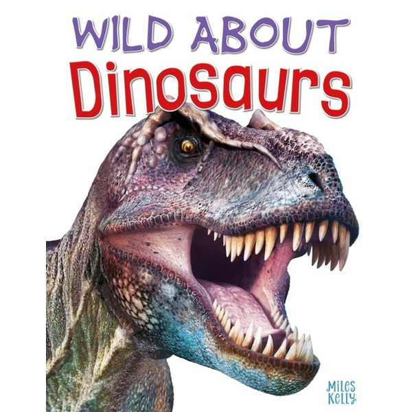 Miles Kelly Wild About Dinosaurs HB Book