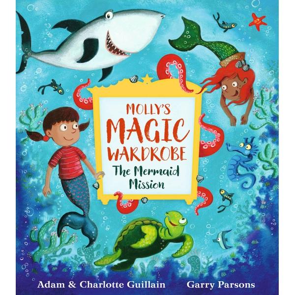 Molly's Magic Wardrobe: The Mermaid Mission PB Book by Adam & Charlotte Guillain